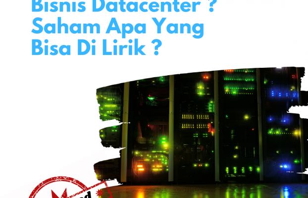 Indonesia Dan Bisnis Data Center , Saham Apa Saja Yang Bisa Dipilih ?